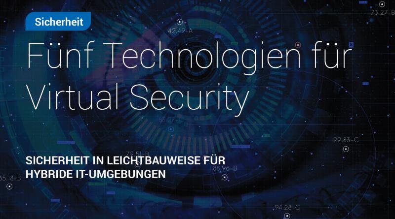 Sicherheit in Leichtbauweise für virtuelle und hybride IT-Umgebungen