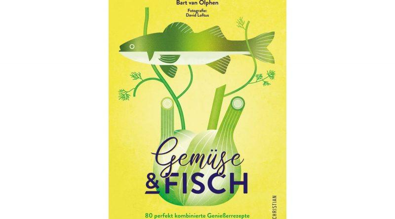 Gemüse & Fisch. 80 perfekt kombinierte Genießerrezepte von Bart van Olphen. Christian Verlag.